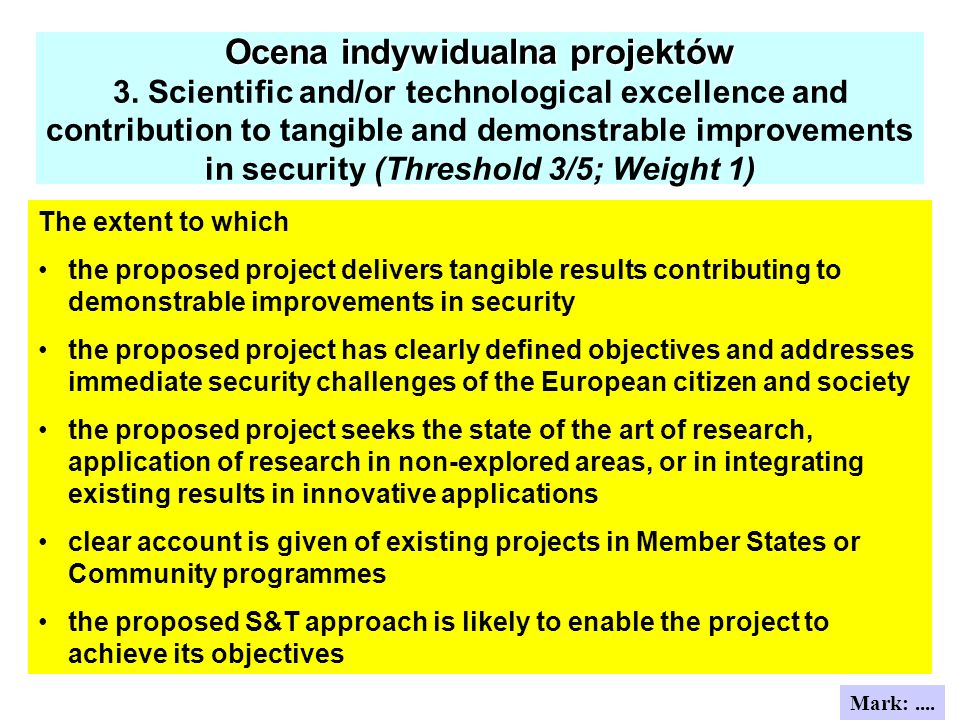 Ocena indywidualna projektów Ocena indywidualna projektów 3. Scientific and/or technological excellence and contribution to tangible and demonstrable