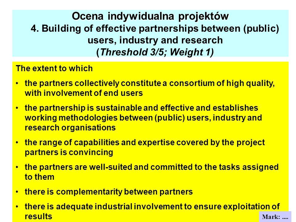 Ocena indywidualna projektów Ocena indywidualna projektów 4. Building of effective partnerships between (public) users, industry and research (Thresho