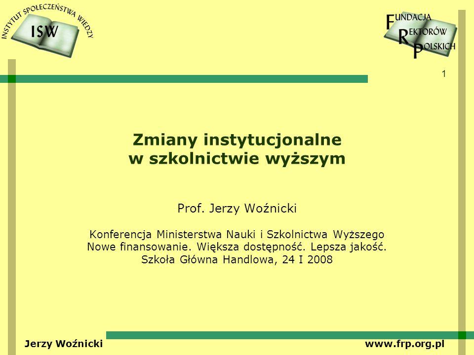 1 Jerzy Woźnicki www.frp.org.pl Zmiany instytucjonalne w szkolnictwie wyższym Prof. Jerzy Woźnicki Konferencja Ministerstwa Nauki i Szkolnictwa Wyższe