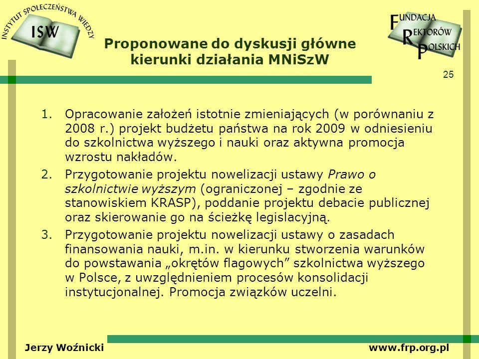 25 Jerzy Woźnicki www.frp.org.pl Proponowane do dyskusji główne kierunki działania MNiSzW 1.Opracowanie założeń istotnie zmieniających (w porównaniu z