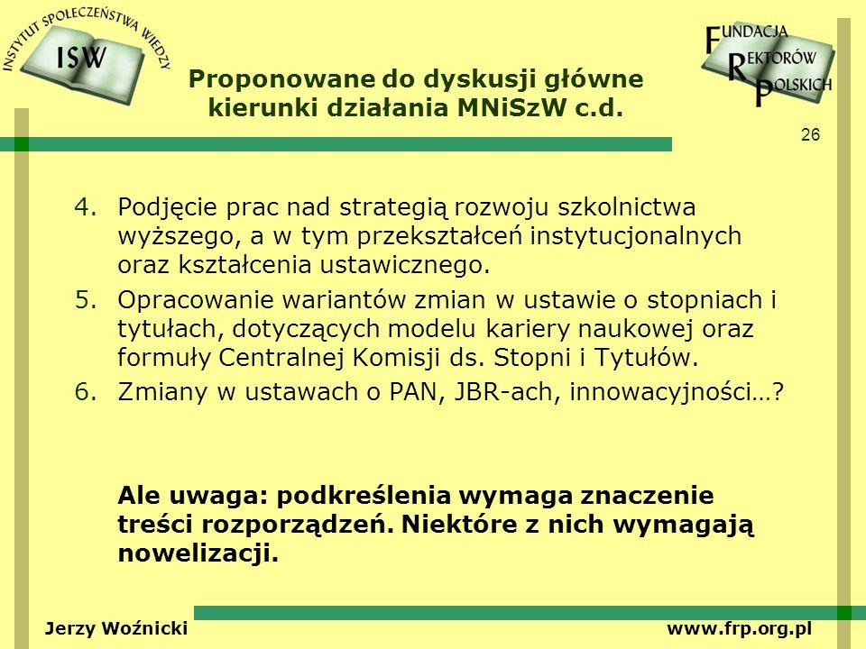 26 Jerzy Woźnicki www.frp.org.pl Proponowane do dyskusji główne kierunki działania MNiSzW c.d. 4.Podjęcie prac nad strategią rozwoju szkolnictwa wyższ