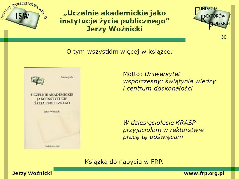 30 Jerzy Woźnicki www.frp.org.pl Uczelnie akademickie jako instytucje życia publicznego Jerzy Woźnicki Motto: Uniwersytet współczesny: świątynia wiedz