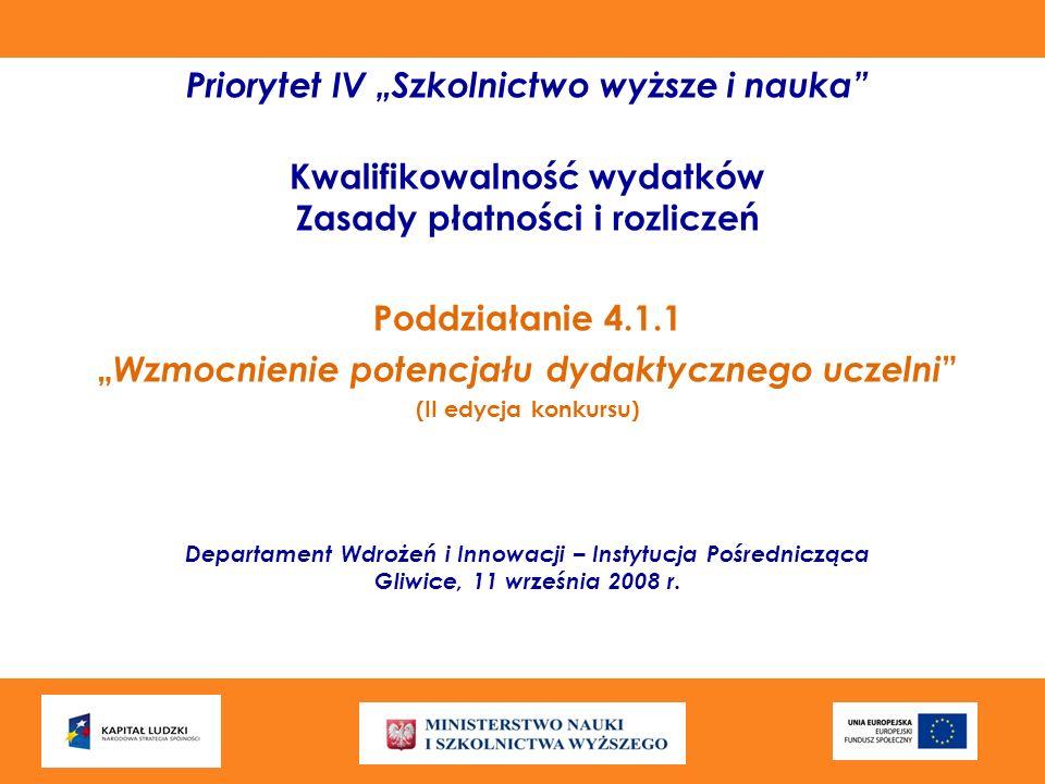 Priorytet IV Szkolnictwo wyższe i nauka Kwalifikowalność wydatków Zasady płatności i rozliczeń Poddziałanie 4.1.1 Wzmocnienie potencjału dydaktycznego