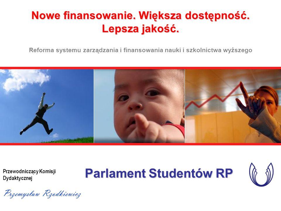 Reforma systemu zarządzania i finansowania nauki i szkolnictwa wyższego Parlament Studentów RP Nowe finansowanie. Większa dostępność. Lepsza jakość. P