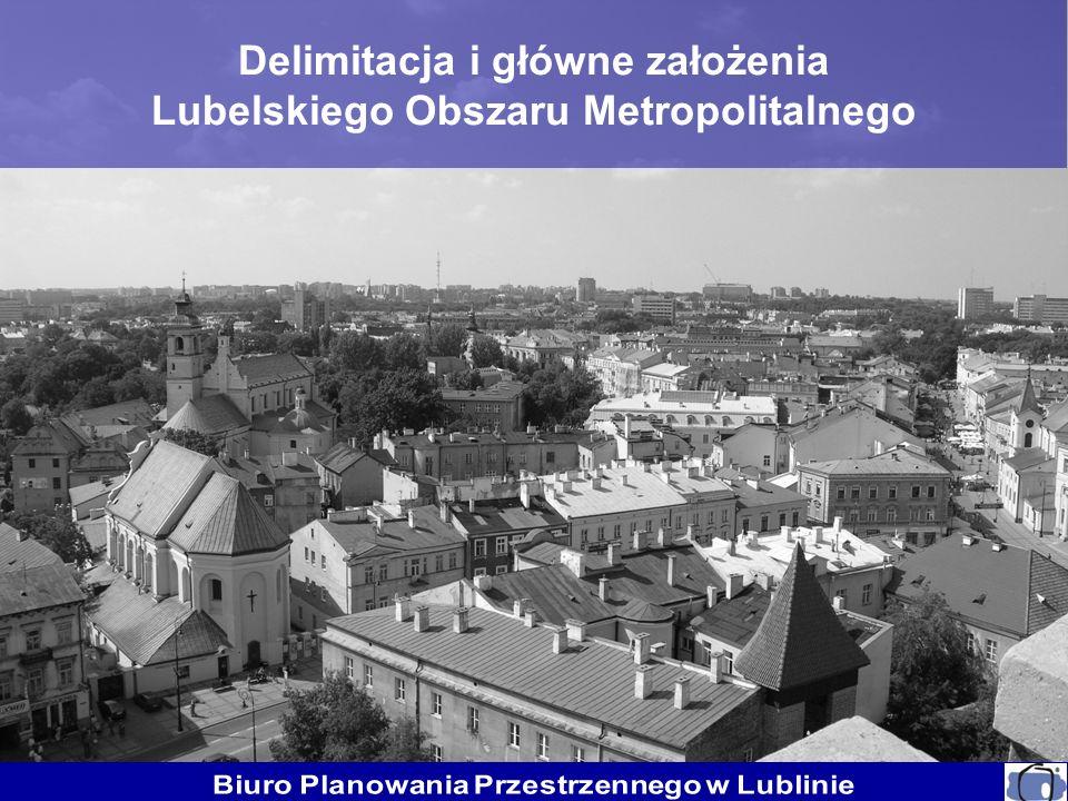 Delimitacja i główne założenia Lubelskiego Obszaru Metropolitalnego