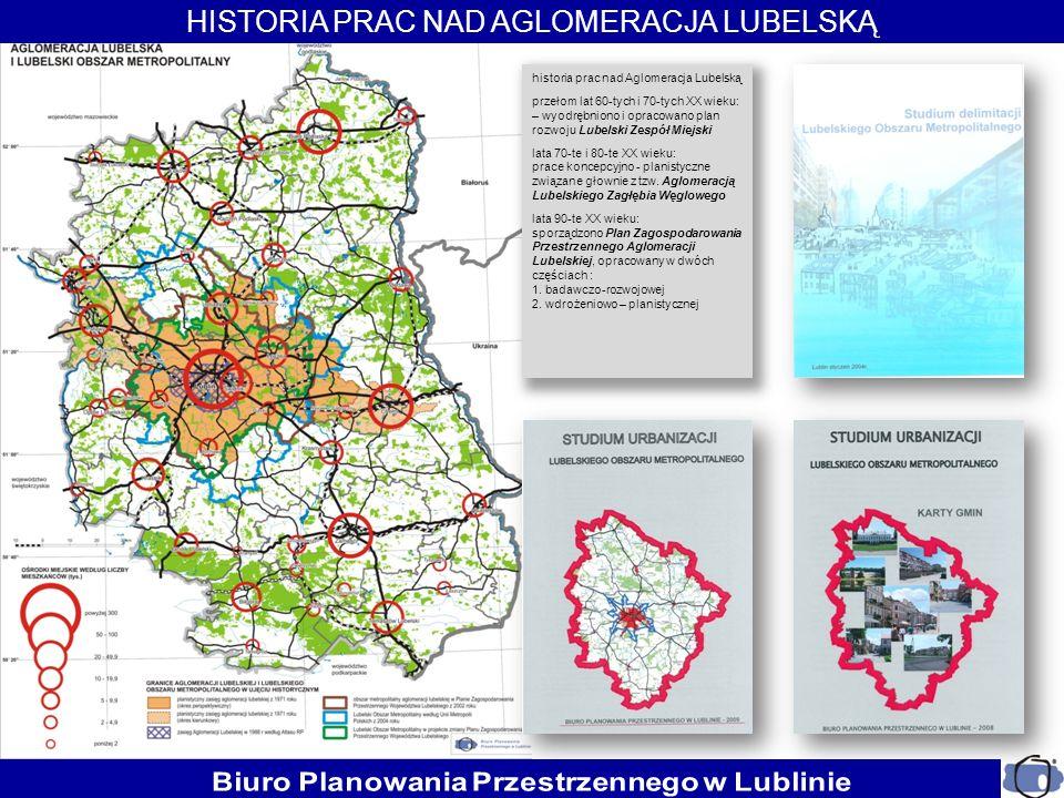 HISTORIA PRAC NAD AGLOMERACJA LUBELSKĄ historia prac nad Aglomeracja Lubelską przełom lat 60-tych i 70-tych XX wieku: – wyodrębniono i opracowano plan