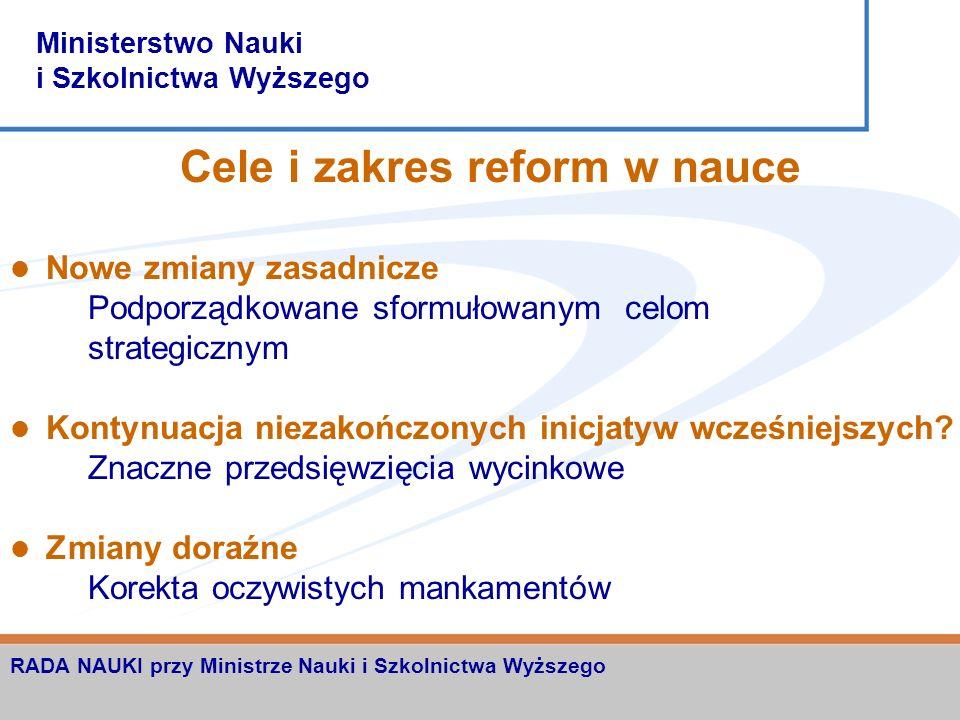 Ministerstwo Nauki i Szkolnictwa Wyższego RADA NAUKI przy Ministrze Nauki i Szkolnictwa Wyższego Reforma nauki Po co reforma? Czego powinna dotyczyć?