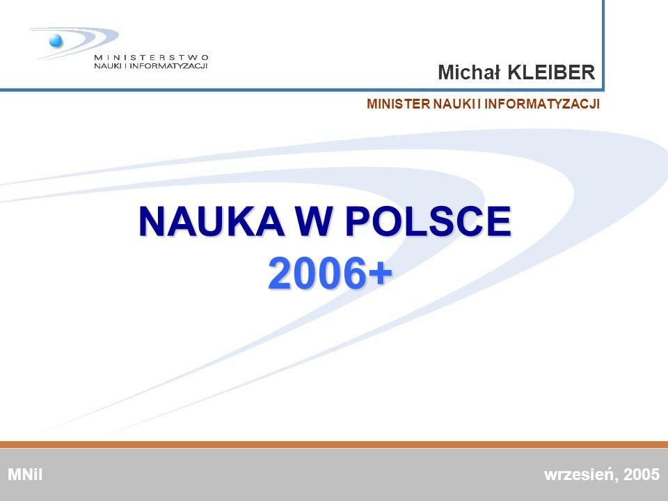 Michał KLEIBER MINISTER NAUKI I INFORMATYZACJI NAUKA W POLSCE 2006+ MNiI wrzesień, 2005
