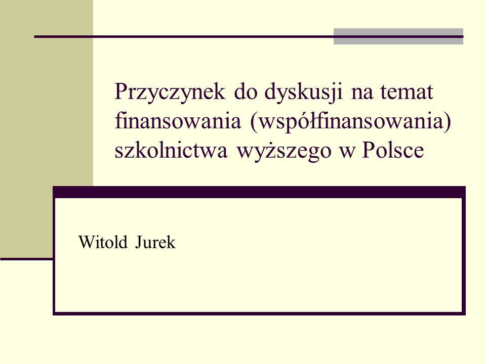 Przyczynek do dyskusji na temat finansowania (współfinansowania) szkolnictwa wyższego w Polsce Witold Jurek