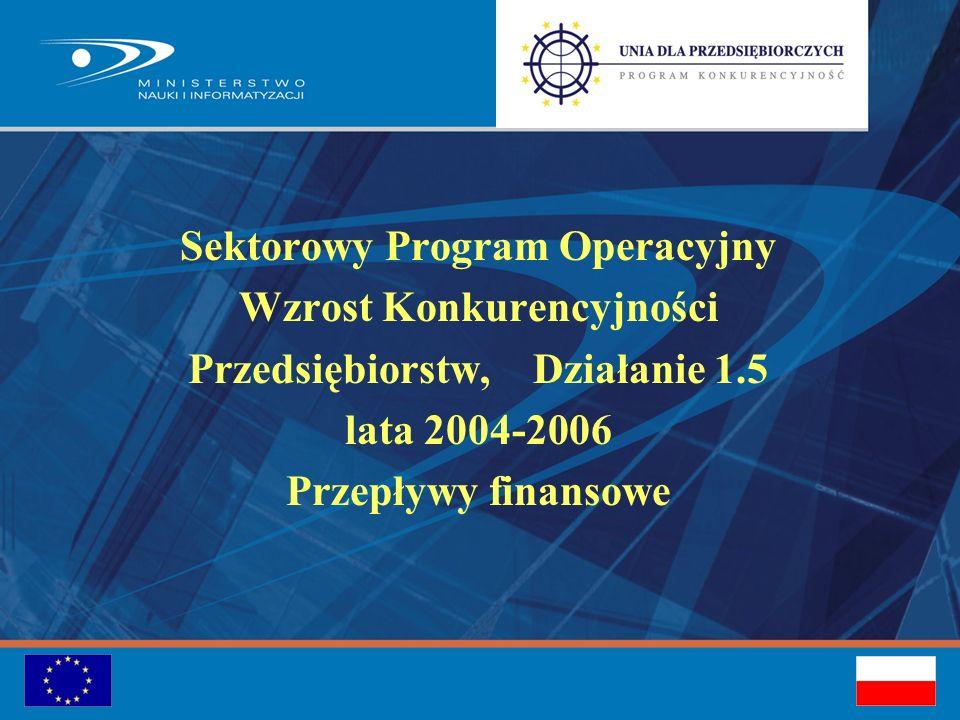 Sektorowy Program Operacyjny Wzrost Konkurencyjności Przedsiębiorstw, Działanie 1.5 lata 2004-2006 Przepływy finansowe