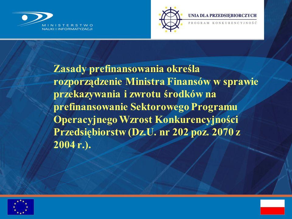 Zasady prefinansowania określa rozporządzenie Ministra Finansów w sprawie przekazywania i zwrotu środków na prefinansowanie Sektorowego Programu Operacyjnego Wzrost Konkurencyjności Przedsiębiorstw (Dz.U.