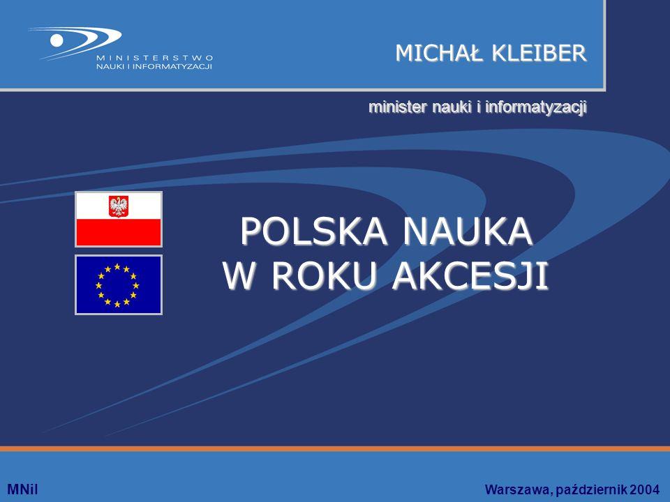 MICHAŁ KLEIBER MNiI Warszawa, październik 2004 POLSKA NAUKA W ROKU AKCESJI minister nauki i informatyzacji