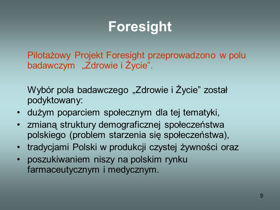 9 Foresight Pilotażowy Projekt Foresight przeprowadzono w polu badawczym Zdrowie i Życie.