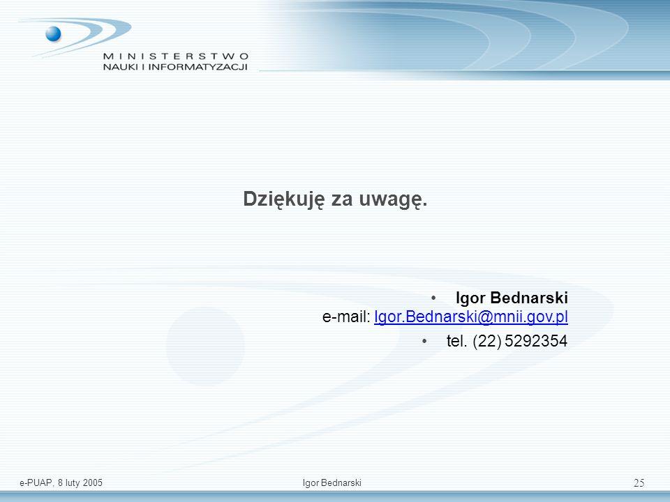e-PUAP, 8 luty 2005Igor Bednarski 24 Rola: Architektura logiczna - roadmap USŁUGI WSPÓLNE PLATFORMA KOMUNIKACYJNA - MIDDLEWARE ADAPTER system jednostk