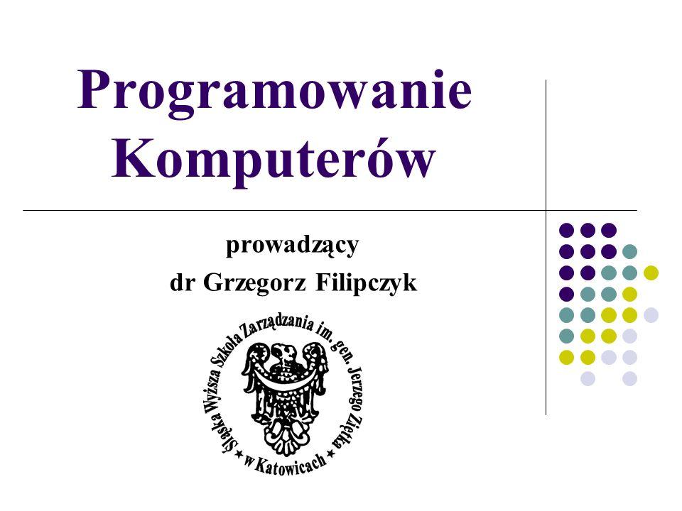 Programowanie Komputerów prowadzący dr Grzegorz Filipczyk