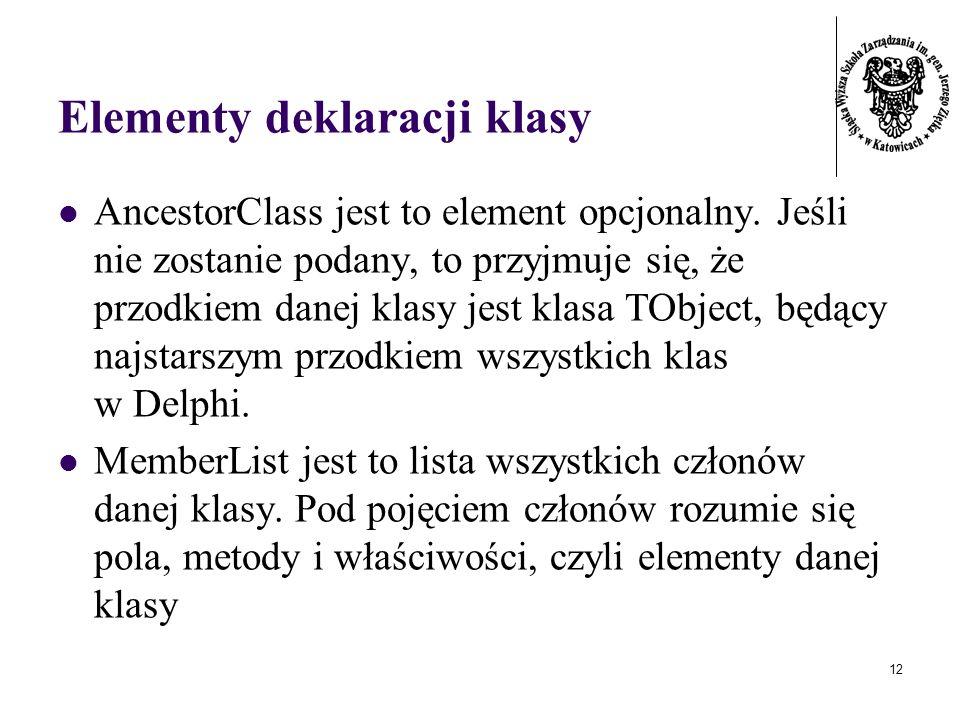 12 Elementy deklaracji klasy AncestorClass jest to element opcjonalny. Jeśli nie zostanie podany, to przyjmuje się, że przodkiem danej klasy jest klas