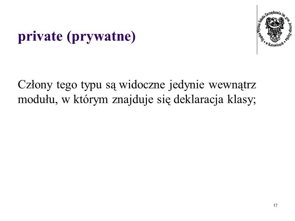 17 private (prywatne) Człony tego typu są widoczne jedynie wewnątrz modułu, w którym znajduje się deklaracja klasy;