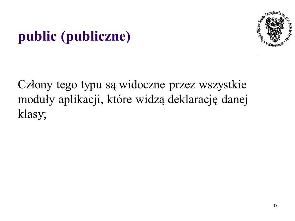 19 public (publiczne) Człony tego typu są widoczne przez wszystkie moduły aplikacji, które widzą deklarację danej klasy;