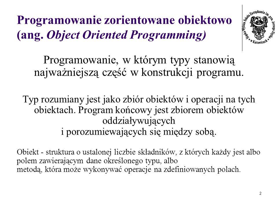 2 Programowanie zorientowane obiektowo (ang. Object Oriented Programming) Programowanie, w którym typy stanowią najważniejszą część w konstrukcji prog