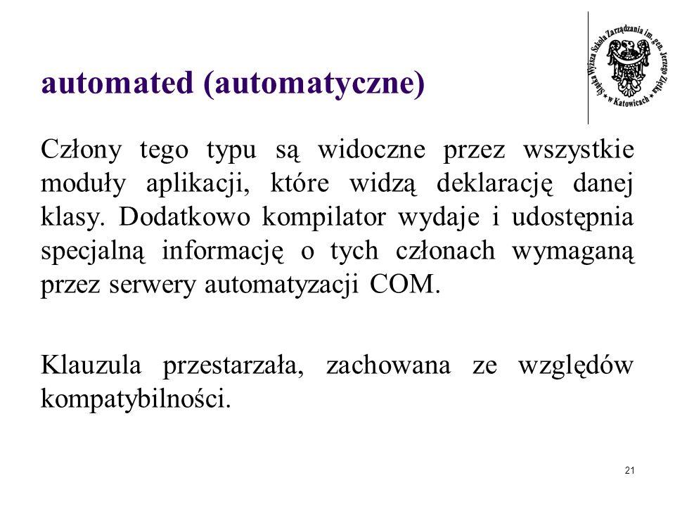 21 automated (automatyczne) Człony tego typu są widoczne przez wszystkie moduły aplikacji, które widzą deklarację danej klasy. Dodatkowo kompilator wy