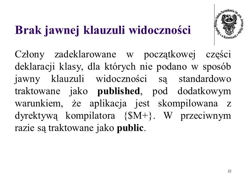 22 Brak jawnej klauzuli widoczności Człony zadeklarowane w początkowej części deklaracji klasy, dla których nie podano w sposób jawny klauzuli widoczn