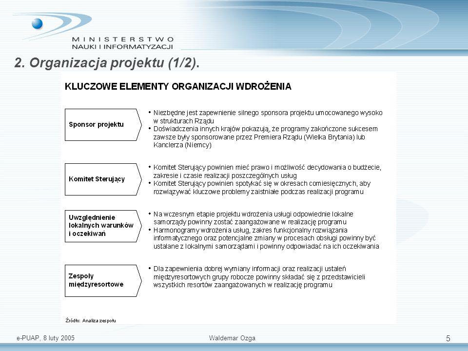 e-PUAP, 8 luty 2005 Waldemar Ozga 5 2. Organizacja projektu (1/2).