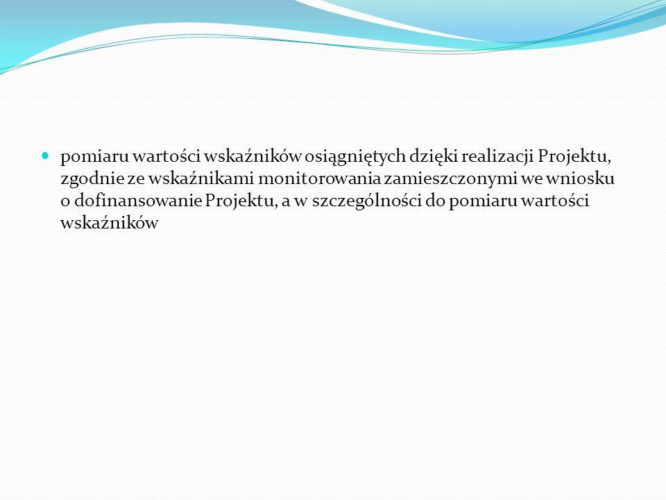 pomiaru wartości wskaźników osiągniętych dzięki realizacji Projektu, zgodnie ze wskaźnikami monitorowania zamieszczonymi we wniosku o dofinansowanie P