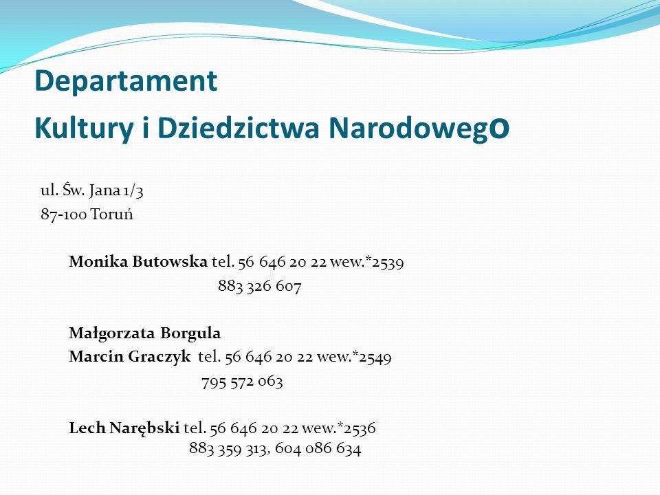 Departament Kultury i Dziedzictwa Narodoweg o ul. Św. Jana 1/3 87-100 Toruń Monika Butowska tel. 56 646 20 22 wew.*2539 883 326 607 Małgorzata Borgula