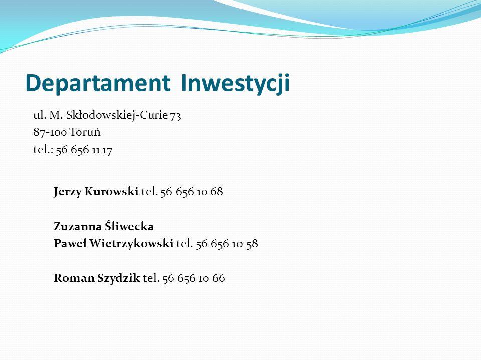 Departament Inwestycji ul. M. Skłodowskiej-Curie 73 87-100 Toruń tel.: 56 656 11 17 Jerzy Kurowski tel. 56 656 10 68 Zuzanna Śliwecka Paweł Wietrzykow