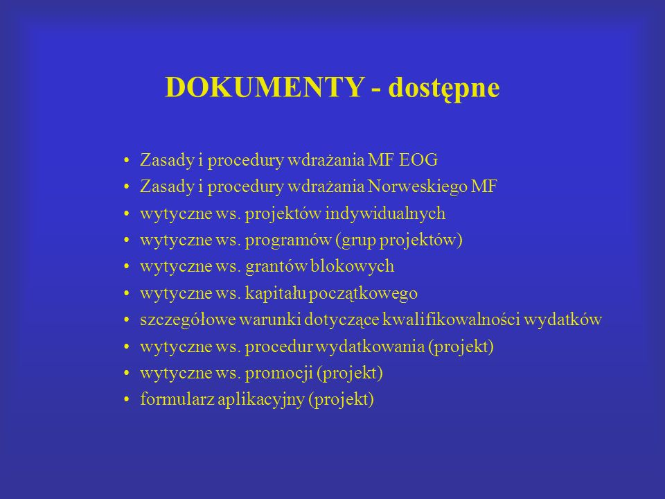 DOKUMENTY - dostępne Zasady i procedury wdrażania MF EOG Zasady i procedury wdrażania Norweskiego MF wytyczne ws. projektów indywidualnych wytyczne ws