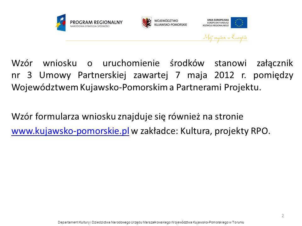 3 Wniosek o uruchomienie środków składany WYŁĄCZNIE : osobiście (za potwierdzeniem odbioru): Sekretariat Departamentu Kultury i Dziedzictwa Narodowego Urzędu Marszałkowskiego Województwa Kujawsko-Pomorskiego w Toruniu ul.