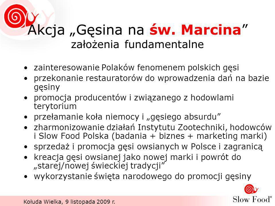 Kołuda Wielka, 9 listopada 2009 r. Akcja Gęsina na św. Marcina założenia fundamentalne zainteresowanie Polaków fenomenem polskich gęsi przekonanie res