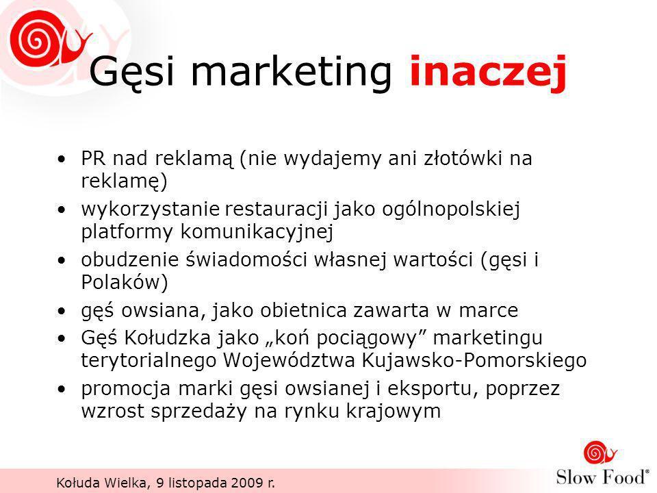 Kołuda Wielka, 9 listopada 2009 r. Gęsi marketing inaczej PR nad reklamą (nie wydajemy ani złotówki na reklamę) wykorzystanie restauracji jako ogólnop