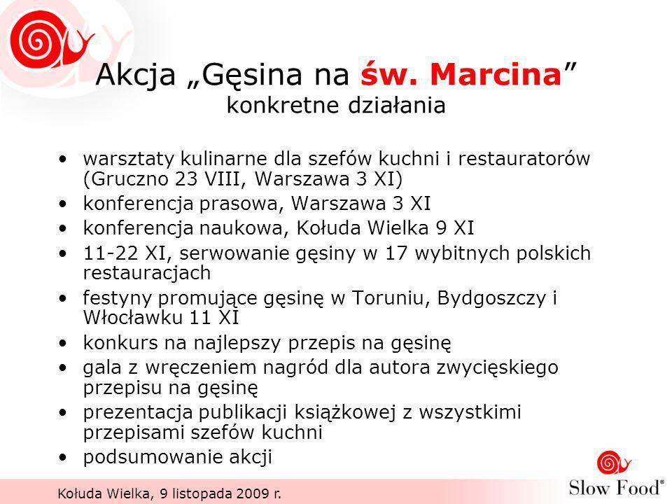 Akcja Gęsina na św. Marcina konkretne działania warsztaty kulinarne dla szefów kuchni i restauratorów (Gruczno 23 VIII, Warszawa 3 XI) konferencja pra