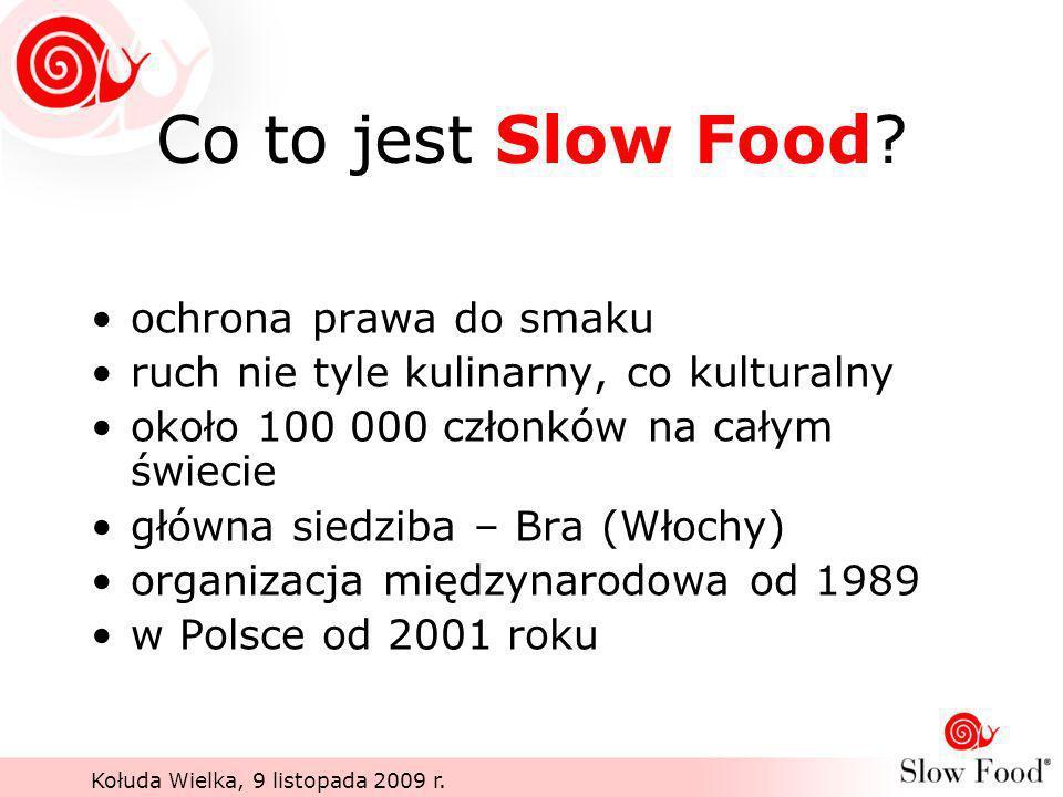 Kołuda Wielka, 9 listopada 2009 r. Co to jest Slow Food? ochrona prawa do smaku ruch nie tyle kulinarny, co kulturalny około 100 000 członków na całym