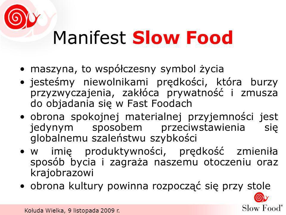 Kołuda Wielka, 9 listopada 2009 r. Manifest Slow Food maszyna, to współczesny symbol życia jesteśmy niewolnikami prędkości, która burzy przyzwyczajeni
