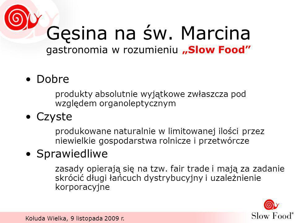 Kołuda Wielka, 9 listopada 2009 r. Gęsina na św. Marcina gastronomia w rozumieniu Slow Food Dobre produkty absolutnie wyjątkowe zwłaszcza pod względem