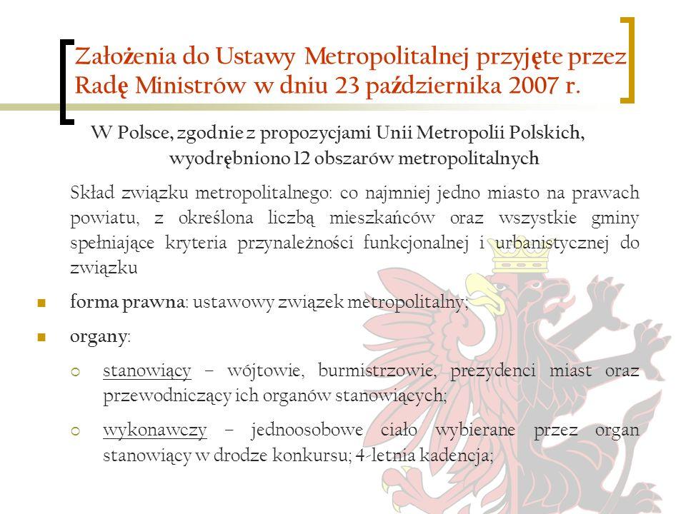 Zało ż enia do Ustawy Metropolitalnej przyj ę te przez Rad ę Ministrów w dniu 23 pa ź dziernika 2007 r. W Polsce, zgodnie z propozycjami Unii Metropol
