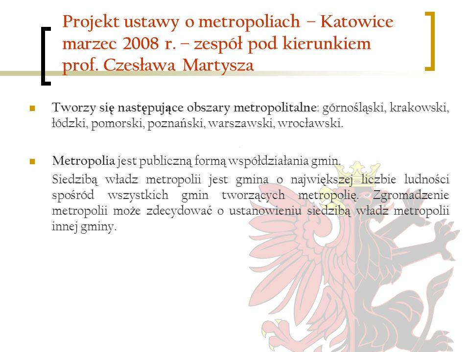 Projekt ustawy o metropoliach – Katowice marzec 2008 r. – zespół pod kierunkiem prof. Czesława Martysza Tworzy si ę nast ę puj ą ce obszary metropolit