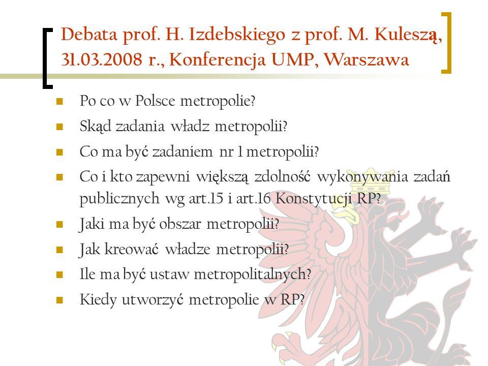 Debata prof. H. Izdebskiego z prof. M. Kulesz ą, 31.03.2008 r., Konferencja UMP, Warszawa Po co w Polsce metropolie? Sk ą d zadania władz metropolii?