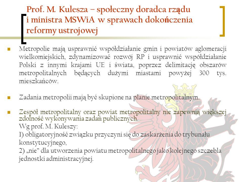 Prof. M. Kulesza – społeczny doradca rz ą du i ministra MSWiA w sprawach doko ń czenia reformy ustrojowej Metropolie maj ą usprawni ć współdziałanie g