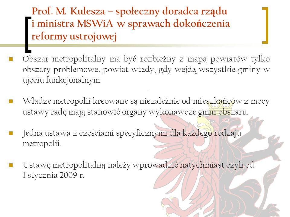 Prof. M. Kulesza – społeczny doradca rz ą du i ministra MSWiA w sprawach doko ń czenia reformy ustrojowej Obszar metropolitalny ma by ć rozbie ż ny z