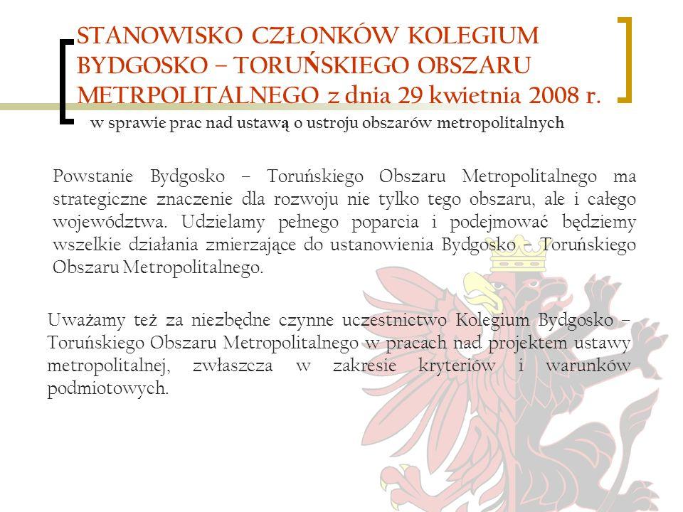 STANOWISKO CZŁONKÓW KOLEGIUM BYDGOSKO – TORU Ń SKIEGO OBSZARU METRPOLITALNEGO z dnia 29 kwietnia 2008 r. w sprawie prac nad ustaw ą o ustroju obszarów