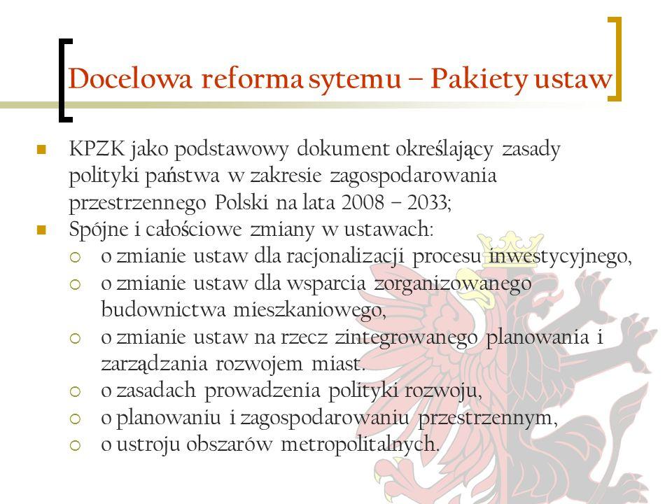 Docelowa reforma sytemu – Pakiety ustaw KPZK jako podstawowy dokument okre ś laj ą cy zasady polityki pa ń stwa w zakresie zagospodarowania przestrzen