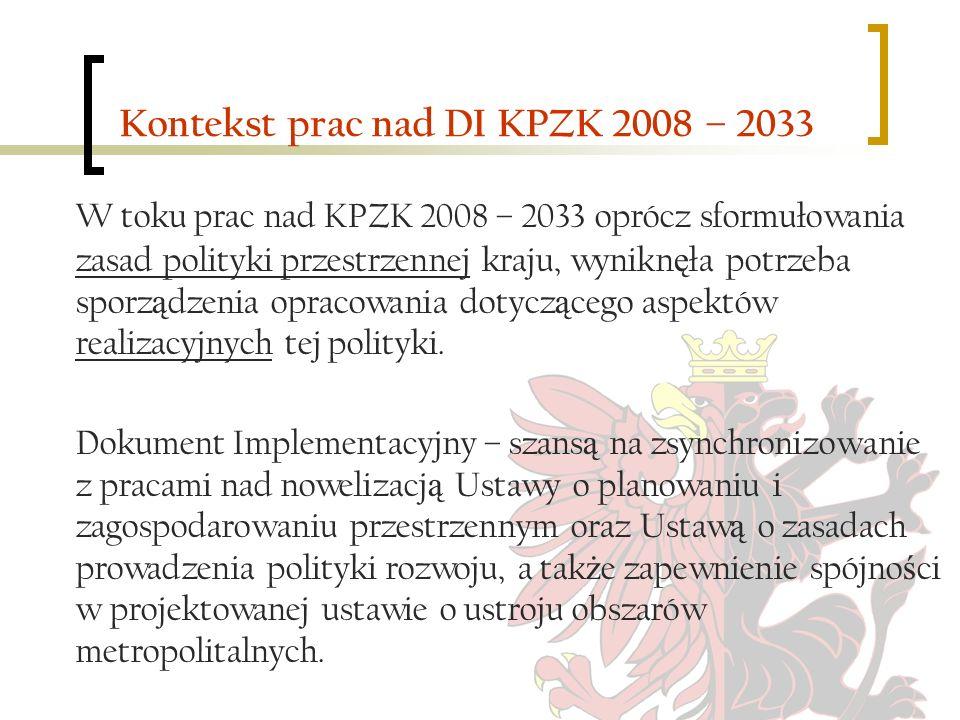 Kontekst prac nad DI KPZK 2008 – 2033 W toku prac nad KPZK 2008 – 2033 oprócz sformułowania zasad polityki przestrzennej kraju, wynikn ę ła potrzeba s