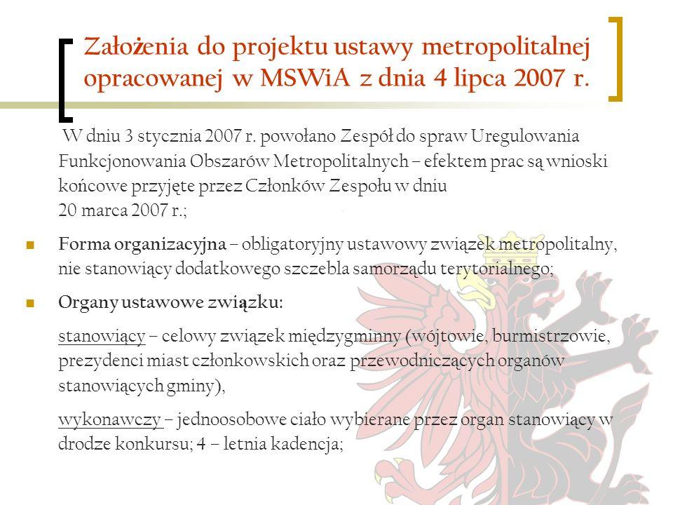 Zało ż enia do projektu ustawy metropolitalnej opracowanej w MSWiA z dnia 4 lipca 2007 r. W dniu 3 stycznia 2007 r. powołano Zespół do spraw Uregulowa
