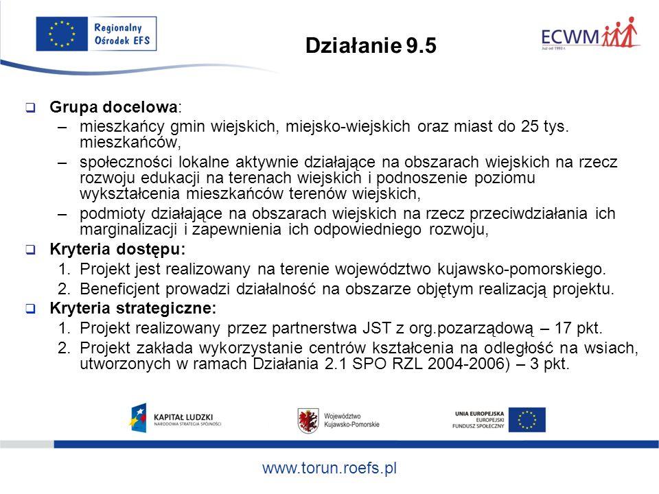 www.torun.roefs.pl Działanie 9.5 Grupa docelowa: –mieszkańcy gmin wiejskich, miejsko-wiejskich oraz miast do 25 tys.