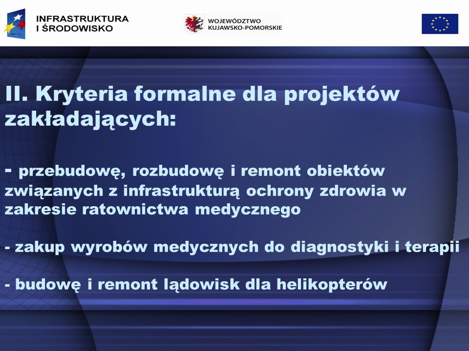 II. Kryteria formalne dla projektów zakładających: - przebudowę, rozbudowę i remont obiektów związanych z infrastrukturą ochrony zdrowia w zakresie ra