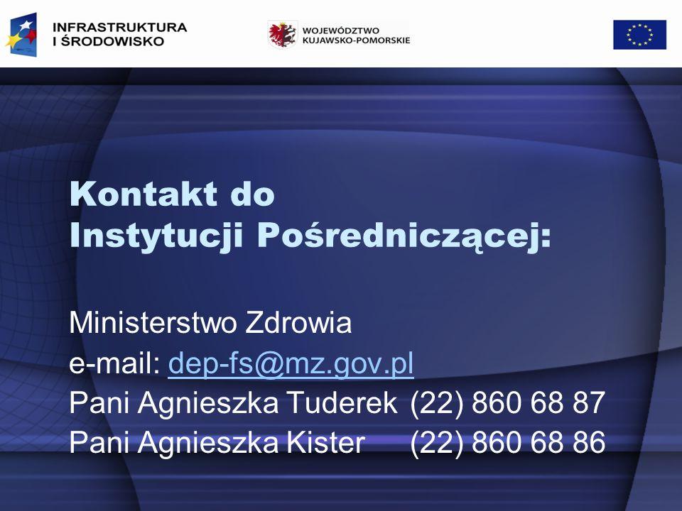 Kontakt do Instytucji Pośredniczącej: Ministerstwo Zdrowia e-mail: dep-fs@mz.gov.pldep-fs@mz.gov.pl Pani Agnieszka Tuderek (22) 860 68 87 Pani Agnieszka Kister(22) 860 68 86