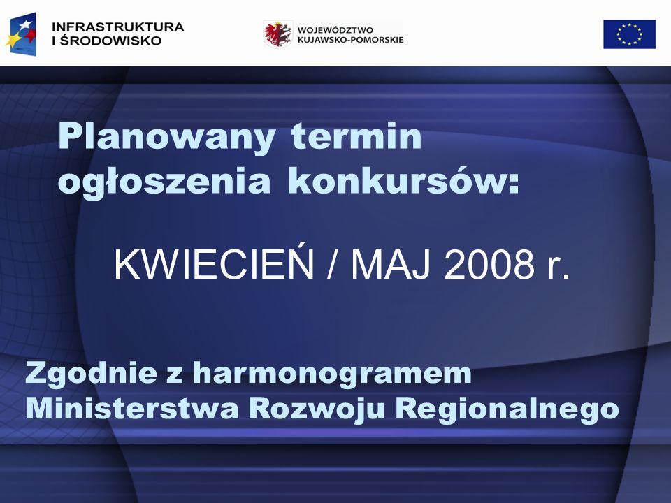 Planowany termin ogłoszenia konkursów: KWIECIEŃ / MAJ 2008 r.